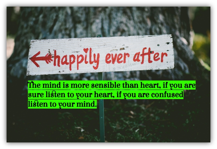 The mind is more sensible than heart, if you are sure listen to your heart, if you are confused listen to your mind.